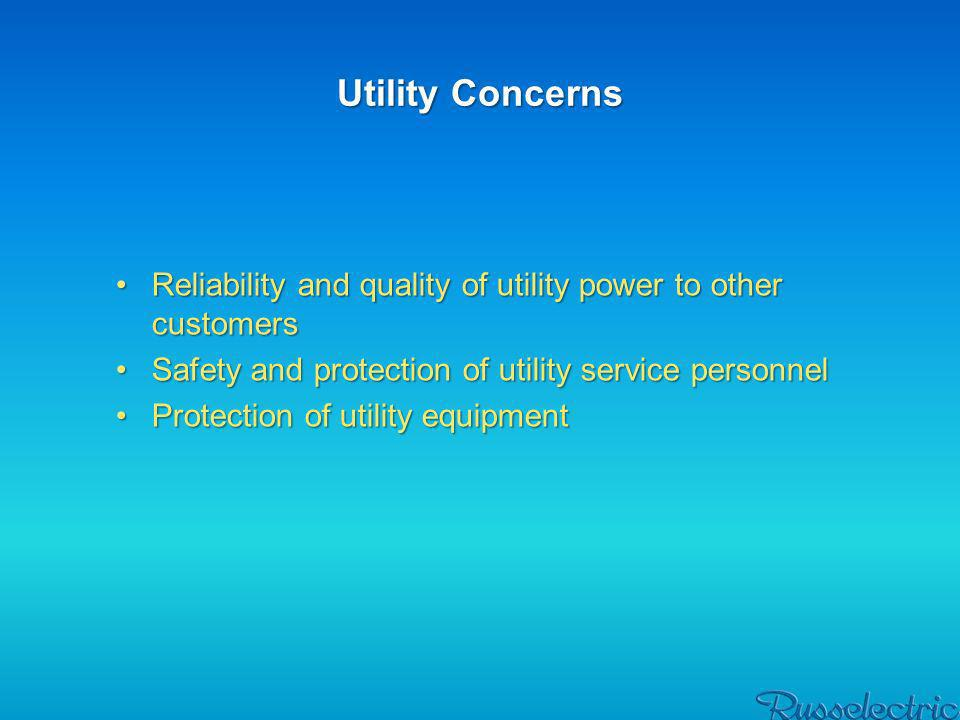 Utility Concerns Reliability and quality of utility power to other customers. Safety and protection of utility service personnel.