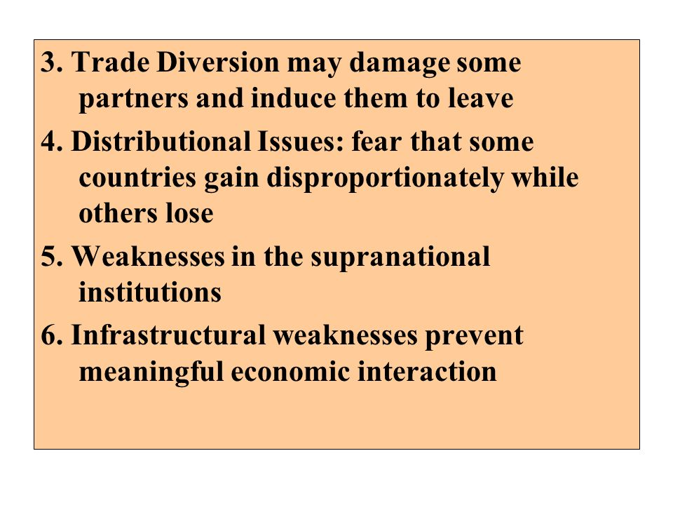 3. Trade Diversion may damage some partners and induce them to leave