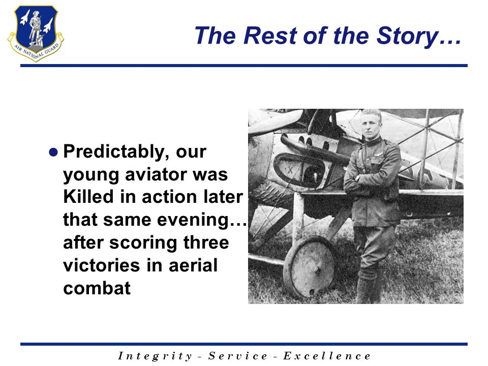 The Rest of the Story… Predictably, our young aviator was Killed in action later that same evening… after scoring three victories in aerial combat.