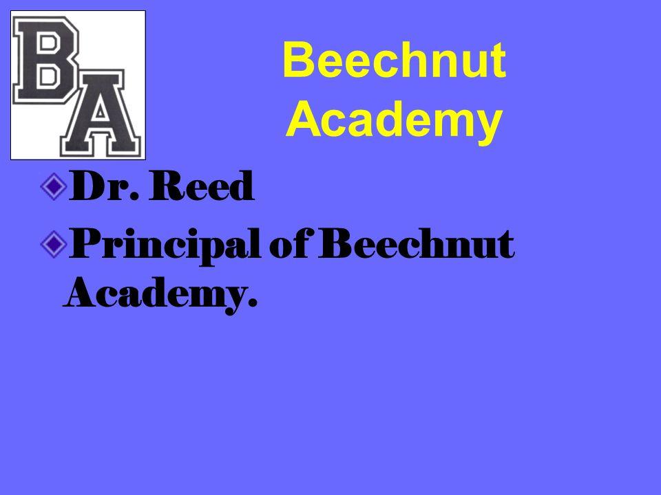 Beechnut Academy Dr. Reed Principal of Beechnut Academy.