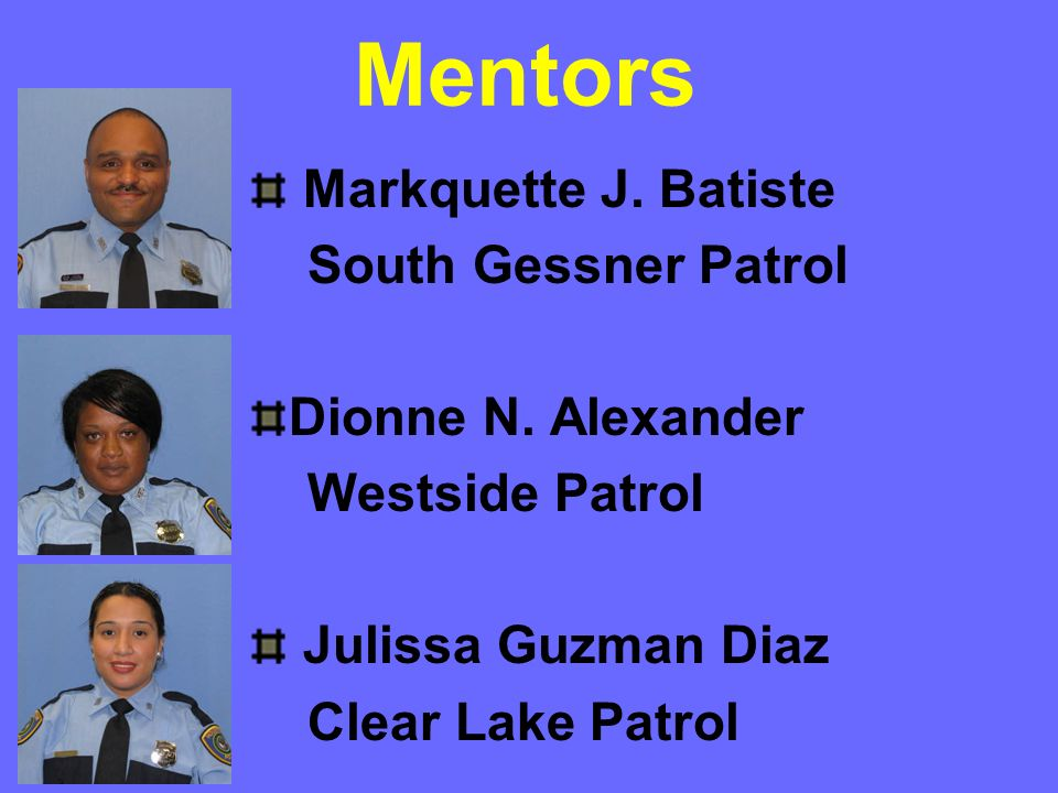Mentors Markquette J. Batiste South Gessner Patrol Dionne N. Alexander