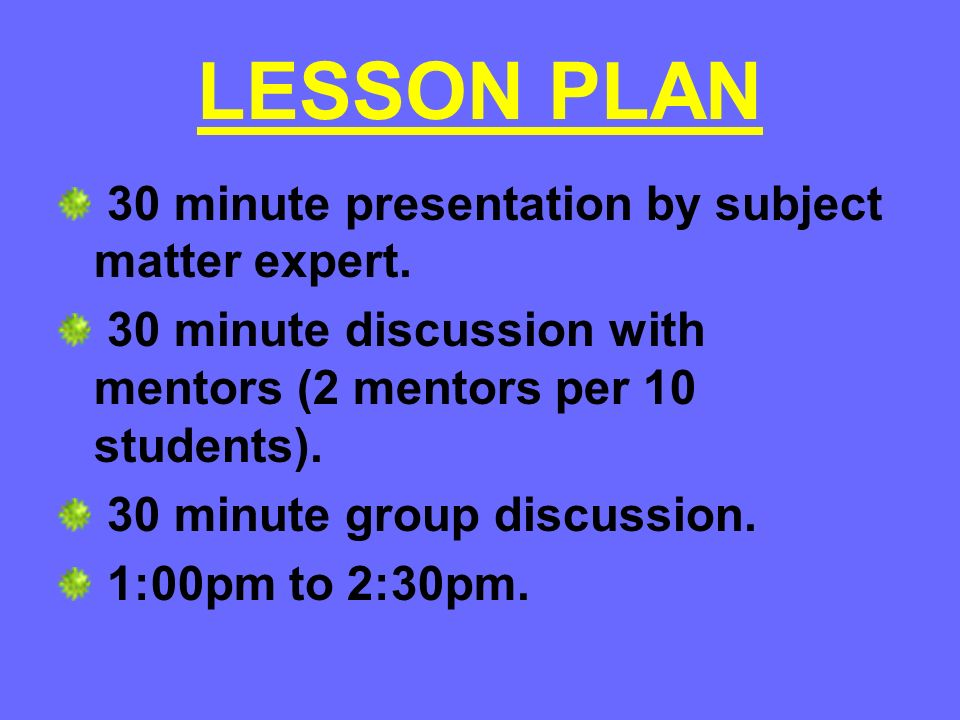 LESSON PLAN 30 minute presentation by subject matter expert.