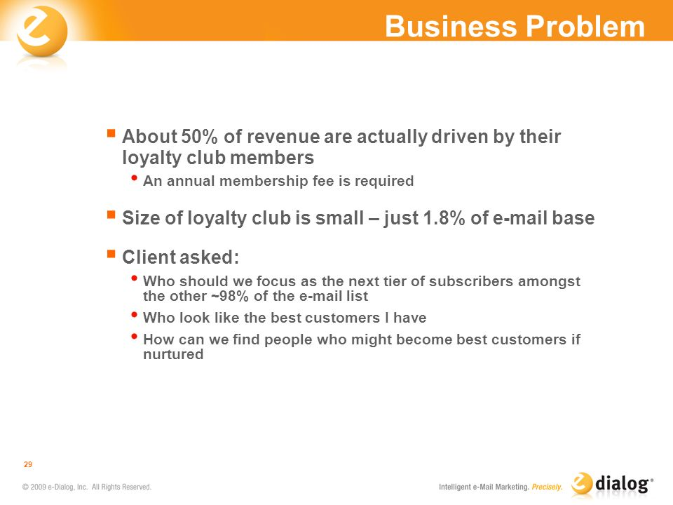 Business Problem About 50% of revenue are actually driven by their loyalty club members. An annual membership fee is required.