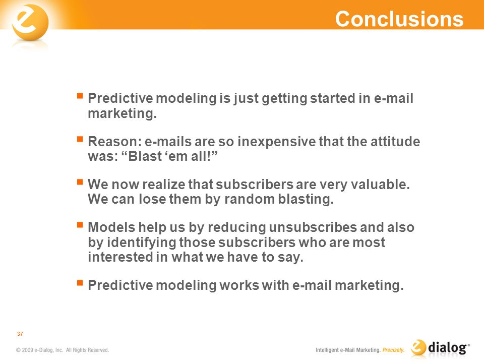 Conclusions Predictive modeling is just getting started in e-mail marketing.