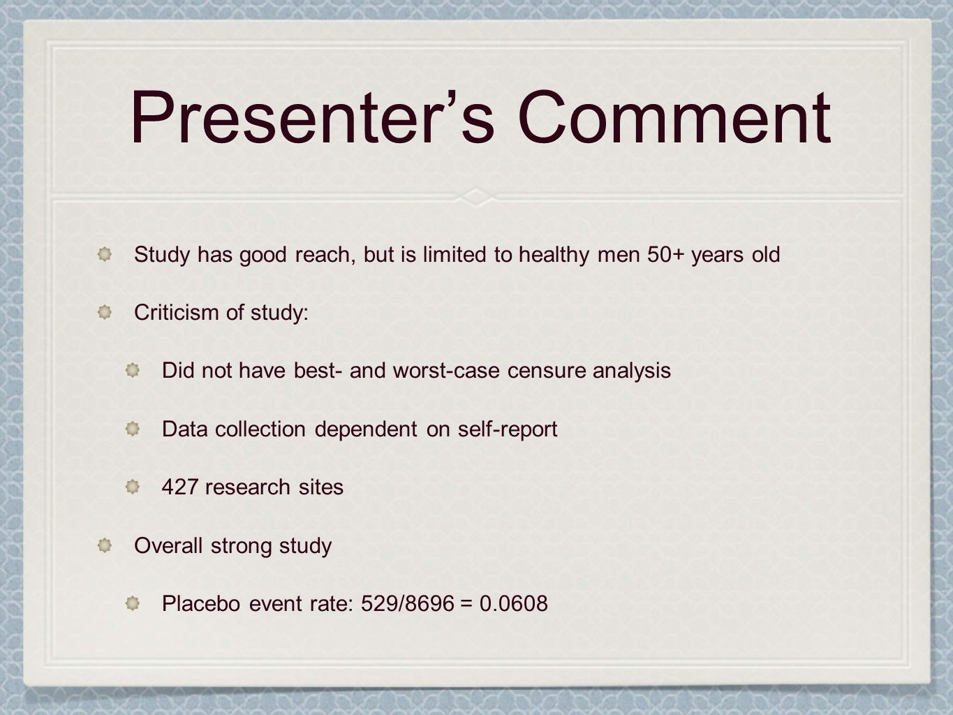 Presenter's CommentStudy has good reach, but is limited to healthy men 50+ years old. Criticism of study: