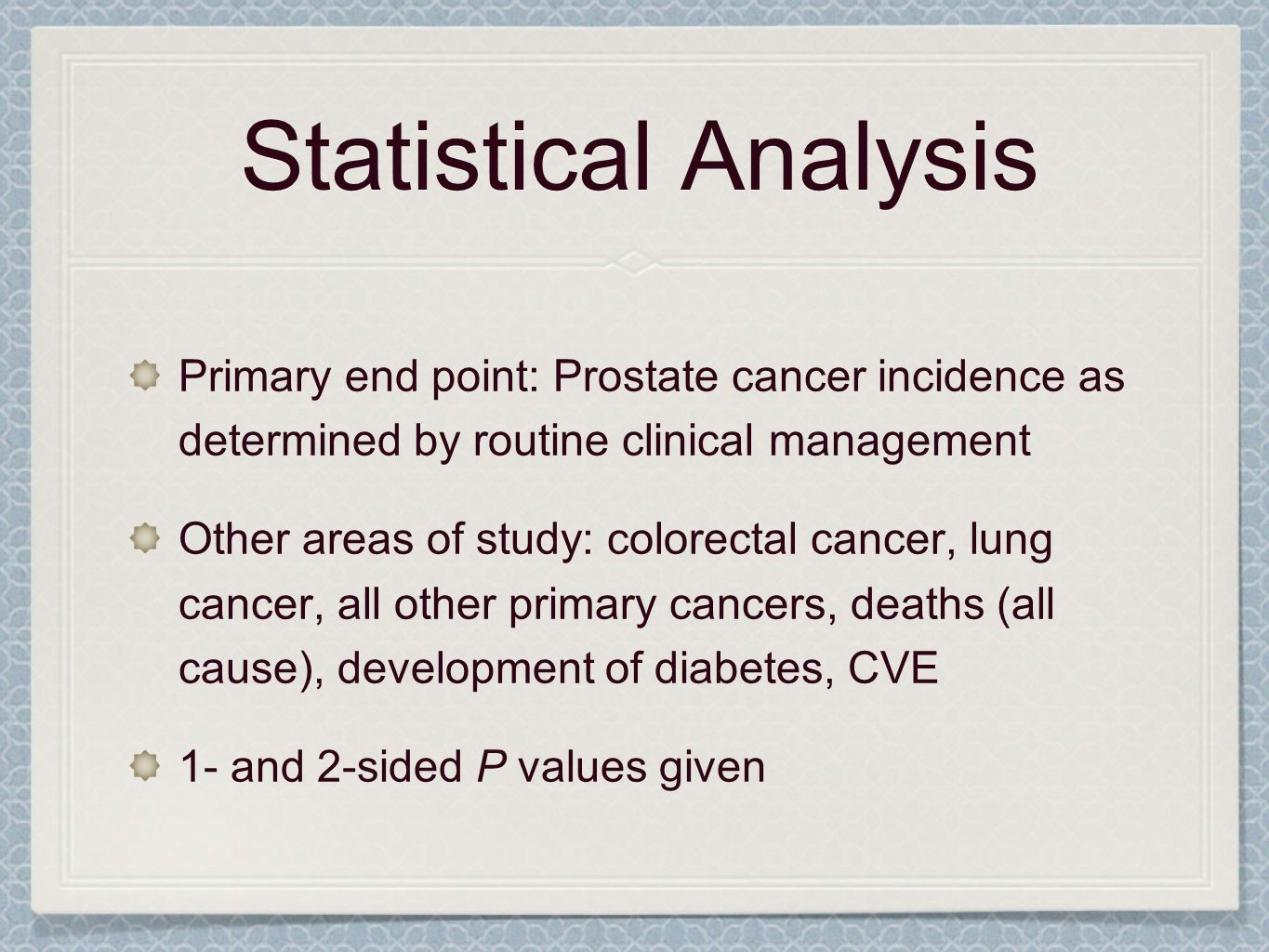 Statistical Analysis Primary end point: Prostate cancer incidence as determined by routine clinical management.
