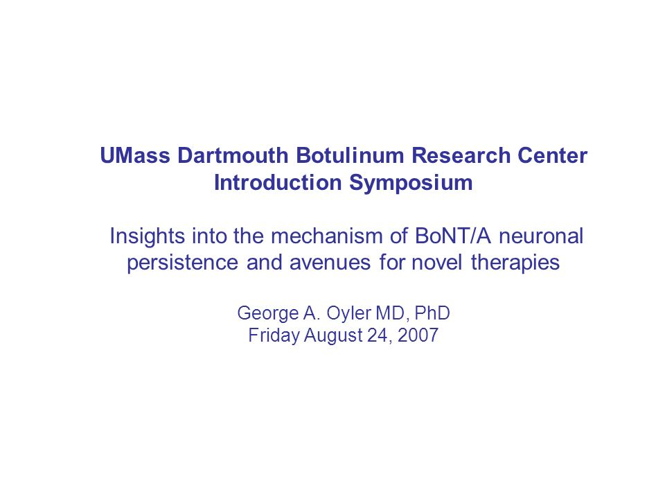 UMass Dartmouth Botulinum Research Center Introduction Symposium Insights into the mechanism of BoNT/A neuronal persistence and avenues for novel therapies George A.