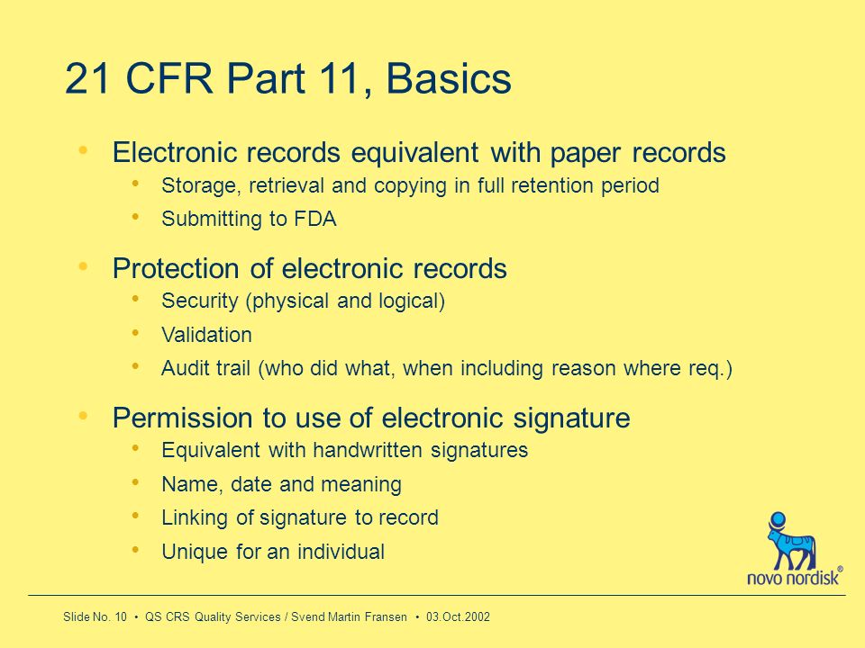 21 CFR Part 11, BasicsElectronic records equivalent with paper records. Storage, retrieval and copying in full retention period.