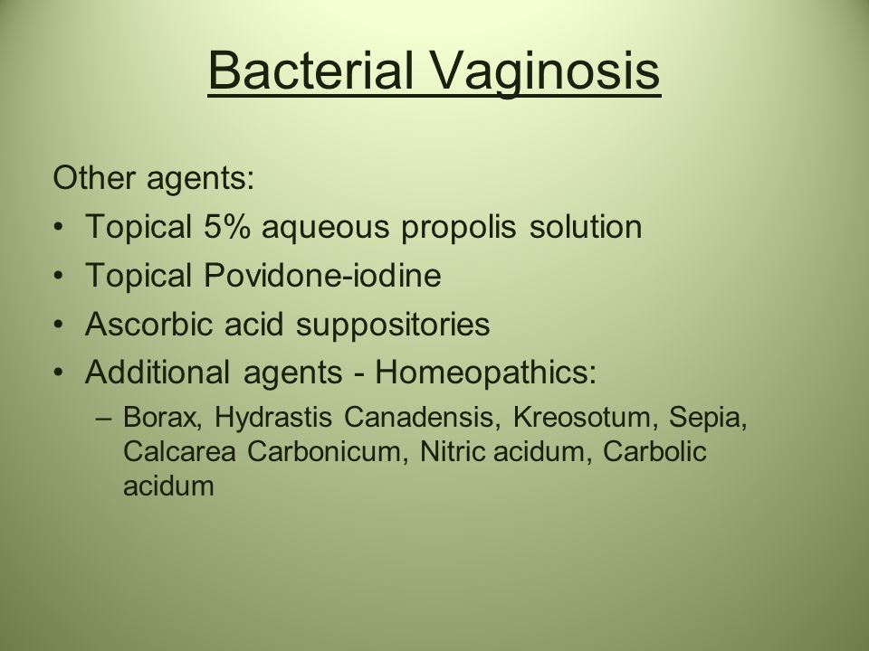 Bacterial Vaginosis Other agents: Topical 5% aqueous propolis solution