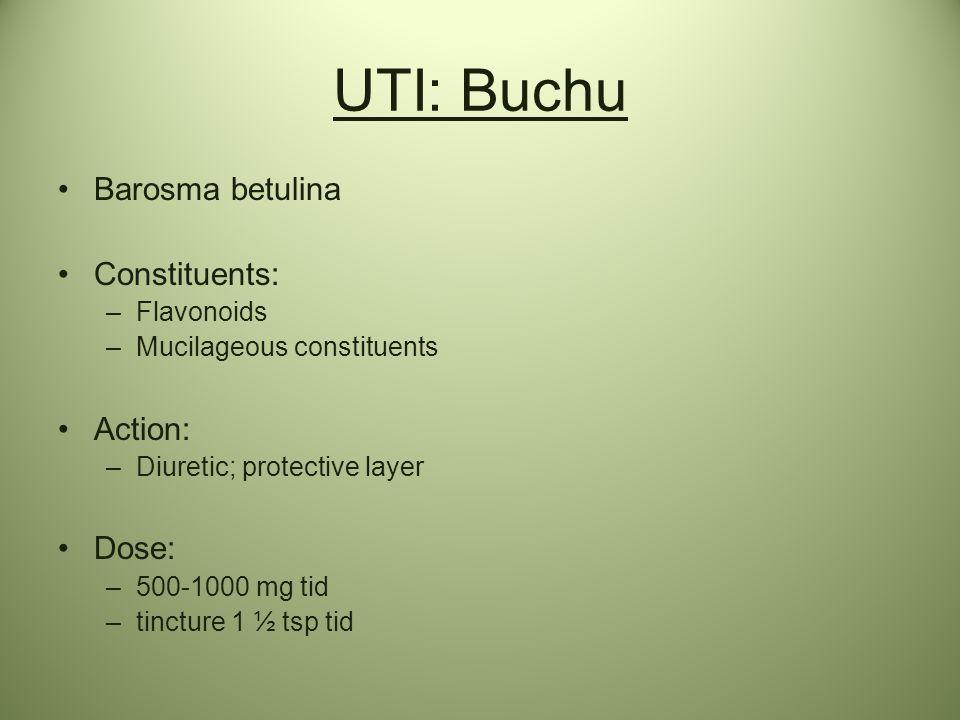UTI: Buchu Barosma betulina Constituents: Action: Dose: Flavonoids