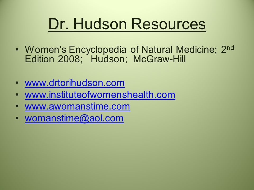 Dr. Hudson Resources Women's Encyclopedia of Natural Medicine; 2nd Edition 2008; Hudson; McGraw-Hill.