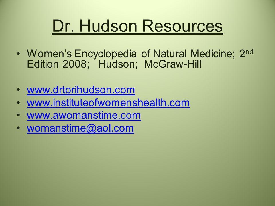 Dr. Hudson ResourcesWomen's Encyclopedia of Natural Medicine; 2nd Edition 2008; Hudson; McGraw-Hill.