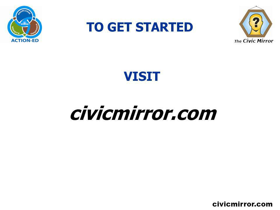 TO GET STARTED VISIT civicmirror.com