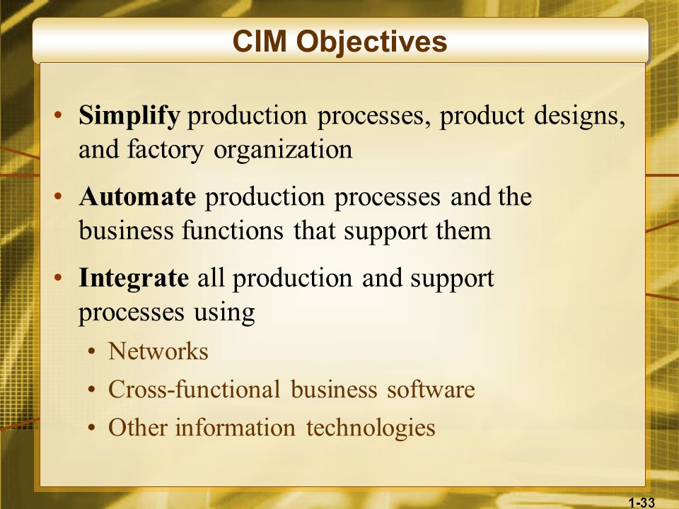 CIM ObjectivesSimplify production processes, product designs, and factory organization.