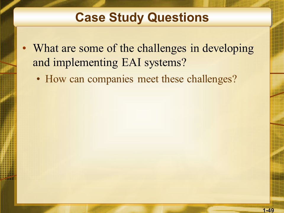 Case Study QuestionsWhat are some of the challenges in developing and implementing EAI systems.