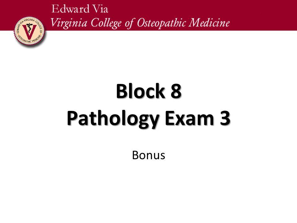 Block 8 Pathology Exam 3 Bonus