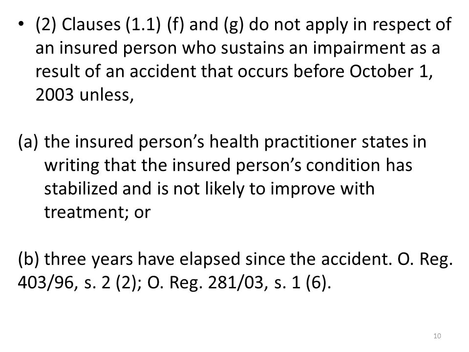(2) Clauses (1.1) (f) and (g) do not apply in respect of an insured person who sustains an impairment as a result of an accident that occurs before October 1, 2003 unless,