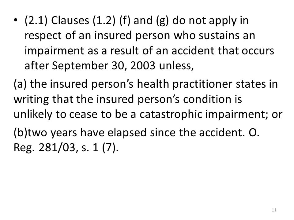 (2.1) Clauses (1.2) (f) and (g) do not apply in respect of an insured person who sustains an impairment as a result of an accident that occurs after September 30, 2003 unless,