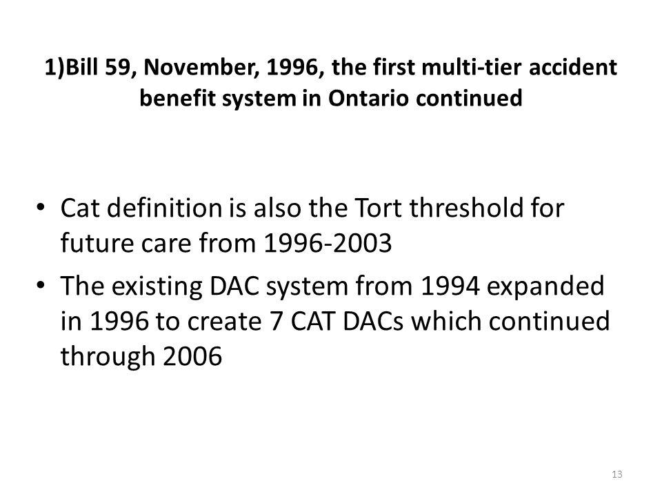 1)Bill 59, November, 1996, the first multi-tier accident benefit system in Ontario continued