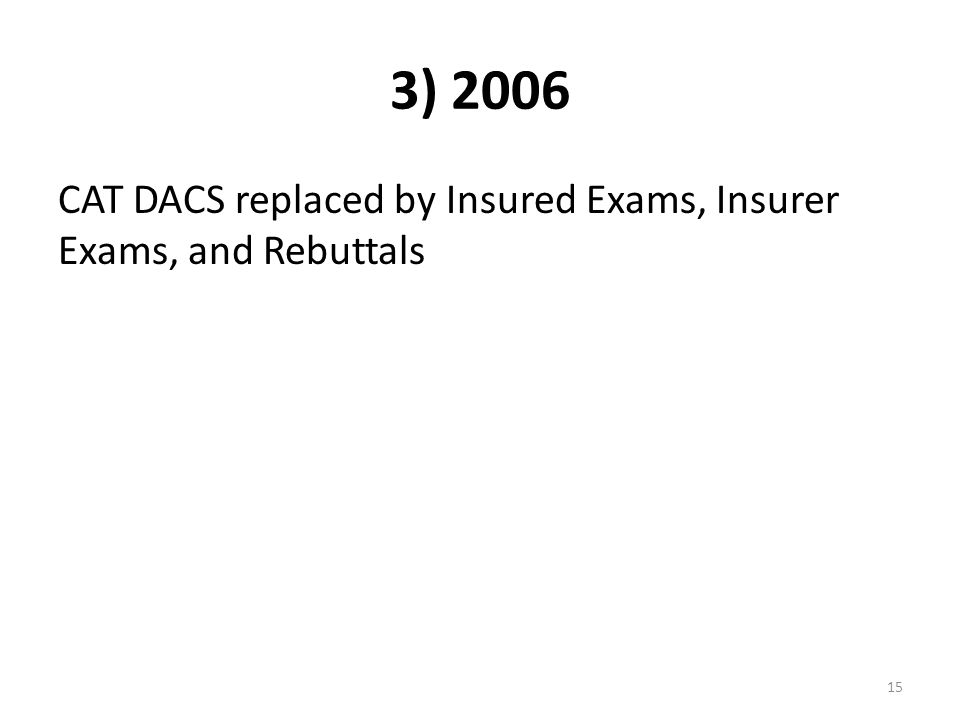 3) 2006 CAT DACS replaced by Insured Exams, Insurer Exams, and Rebuttals