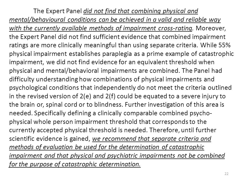 The Expert Panel did not find that combining physical and mental/behavioural conditions can be achieved in a valid and reliable way with the currently available methods of impairment cross-rating.