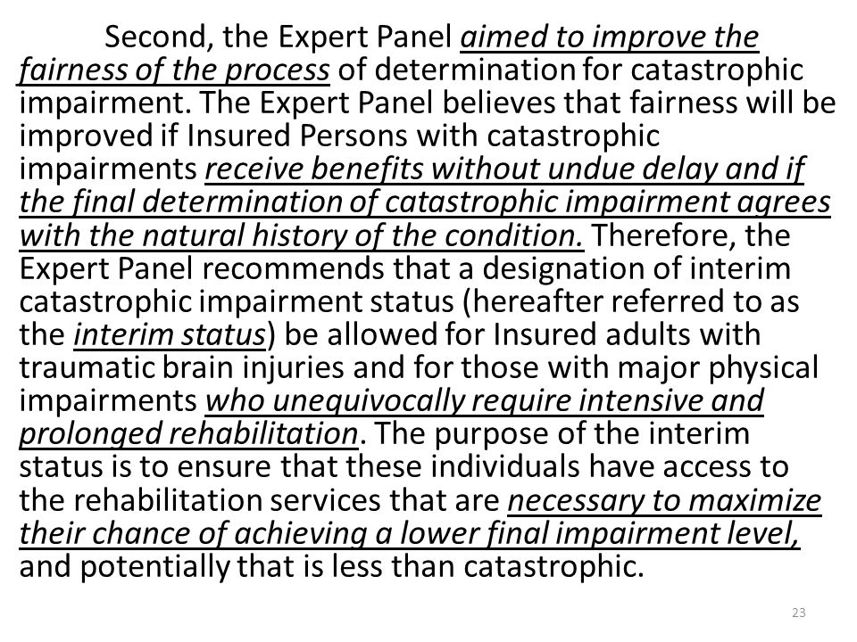 Second, the Expert Panel aimed to improve the fairness of the process of determination for catastrophic impairment.