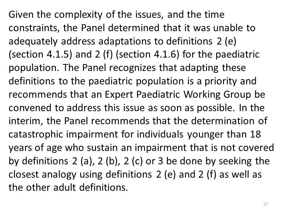 Given the complexity of the issues, and the time constraints, the Panel determined that it was unable to adequately address adaptations to definitions 2 (e) (section 4.1.5) and 2 (f) (section 4.1.6) for the paediatric population.