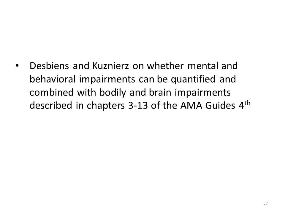 Desbiens and Kuznierz on whether mental and behavioral impairments can be quantified and combined with bodily and brain impairments described in chapters 3-13 of the AMA Guides 4th
