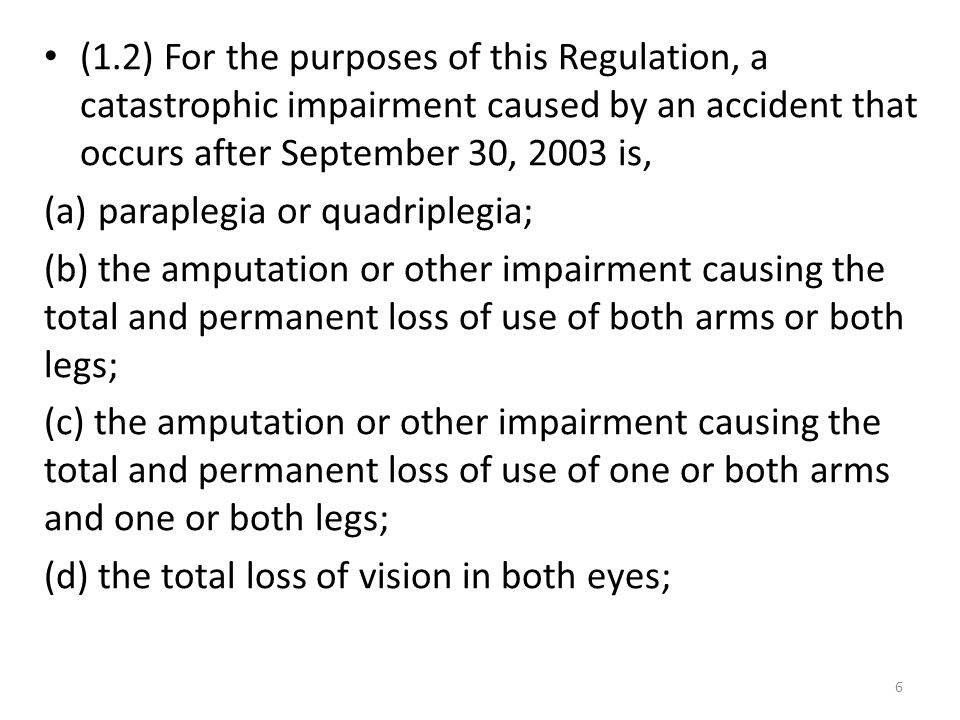 (1.2) For the purposes of this Regulation, a catastrophic impairment caused by an accident that occurs after September 30, 2003 is,