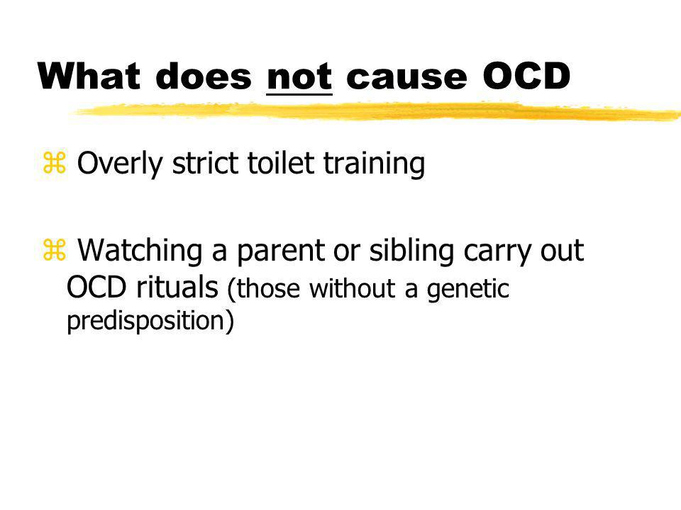 What does not cause OCD Overly strict toilet training