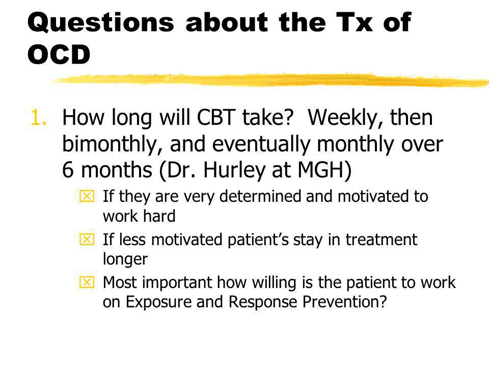 Questions about the Tx of OCD