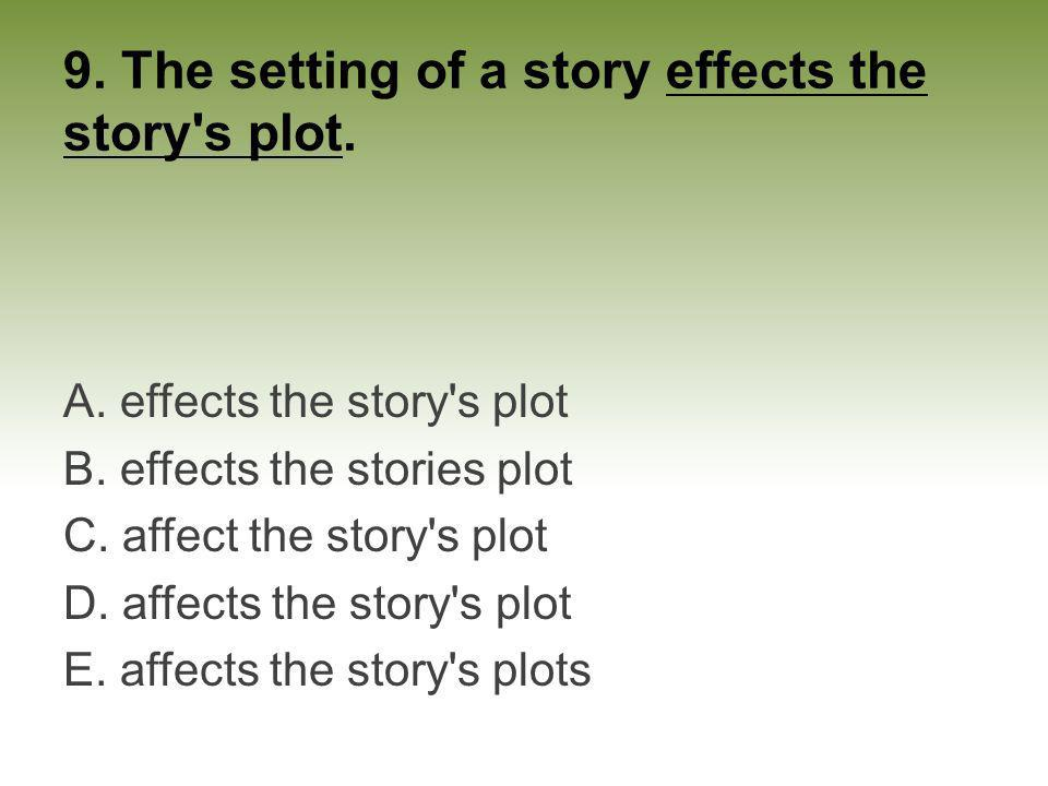 9. The setting of a story effects the story s plot.