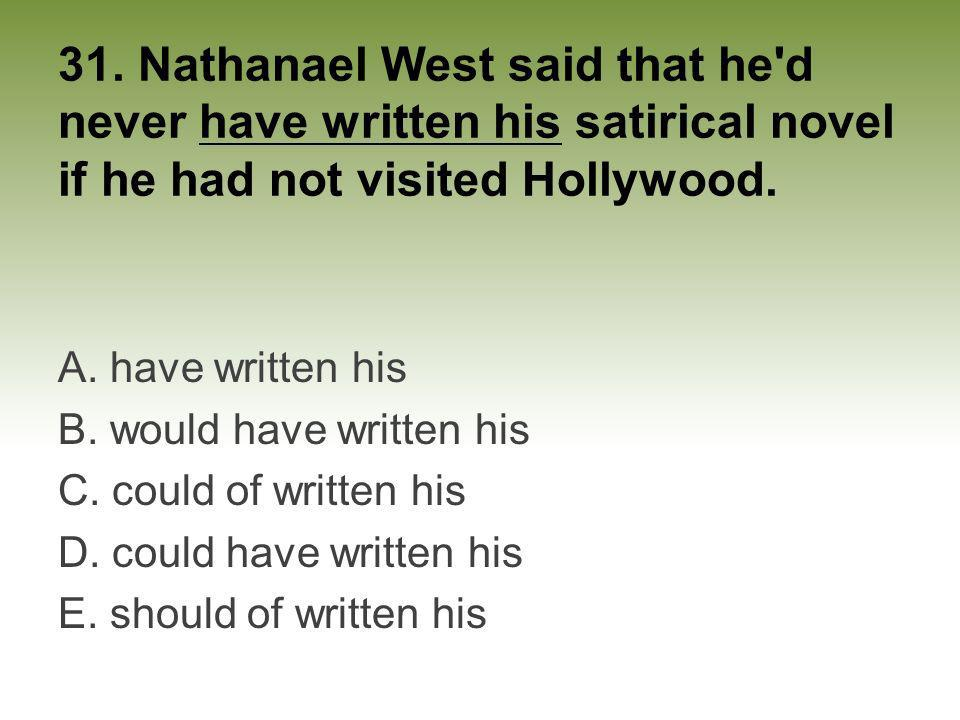 31. Nathanael West said that he d never have written his satirical novel if he had not visited Hollywood.