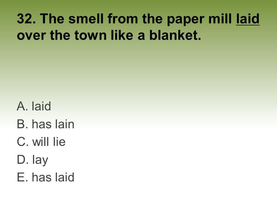 32. The smell from the paper mill laid over the town like a blanket.