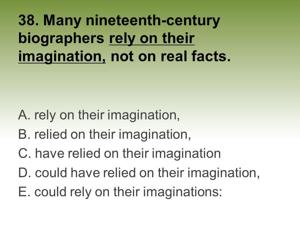 38. Many nineteenth-century biographers rely on their imagination, not on real facts.