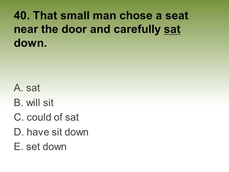 40. That small man chose a seat near the door and carefully sat down.