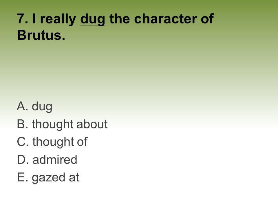 7. I really dug the character of Brutus.