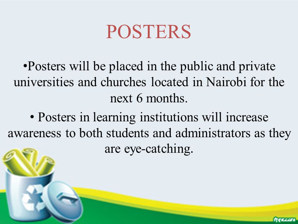 POSTERS Posters will be placed in the public and private universities and churches located in Nairobi for the next 6 months.