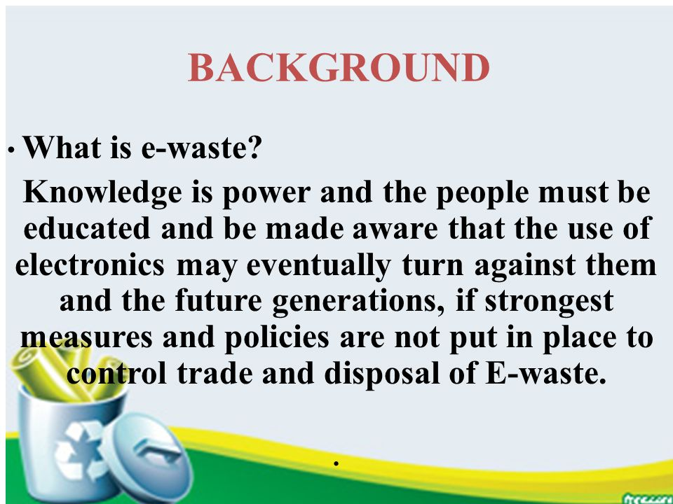 BACKGROUND What is e-waste