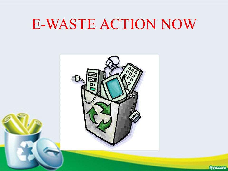 E-WASTE ACTION NOW
