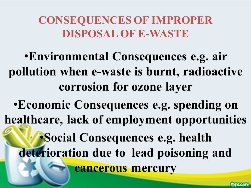 CONSEQUENCES OF IMPROPER DISPOSAL OF E-WASTE
