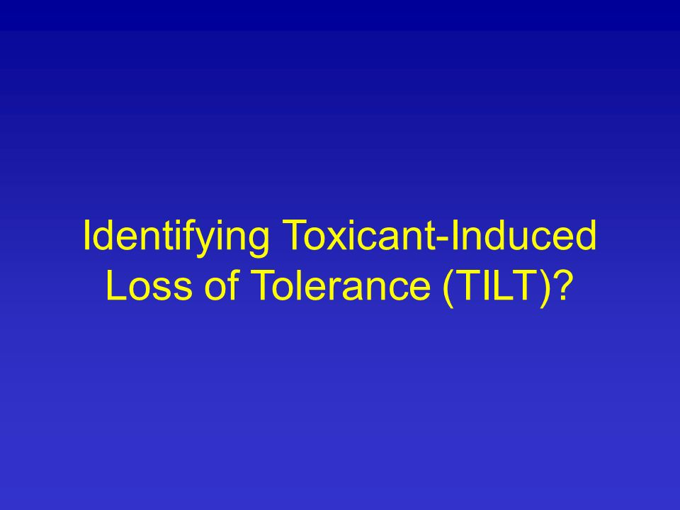 Identifying Toxicant-Induced Loss of Tolerance (TILT)