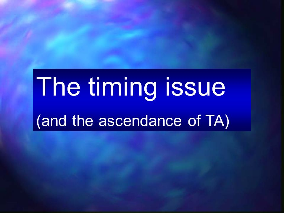 The timing issue (and the ascendance of TA)