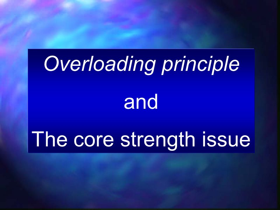 Overloading principle and The core strength issue