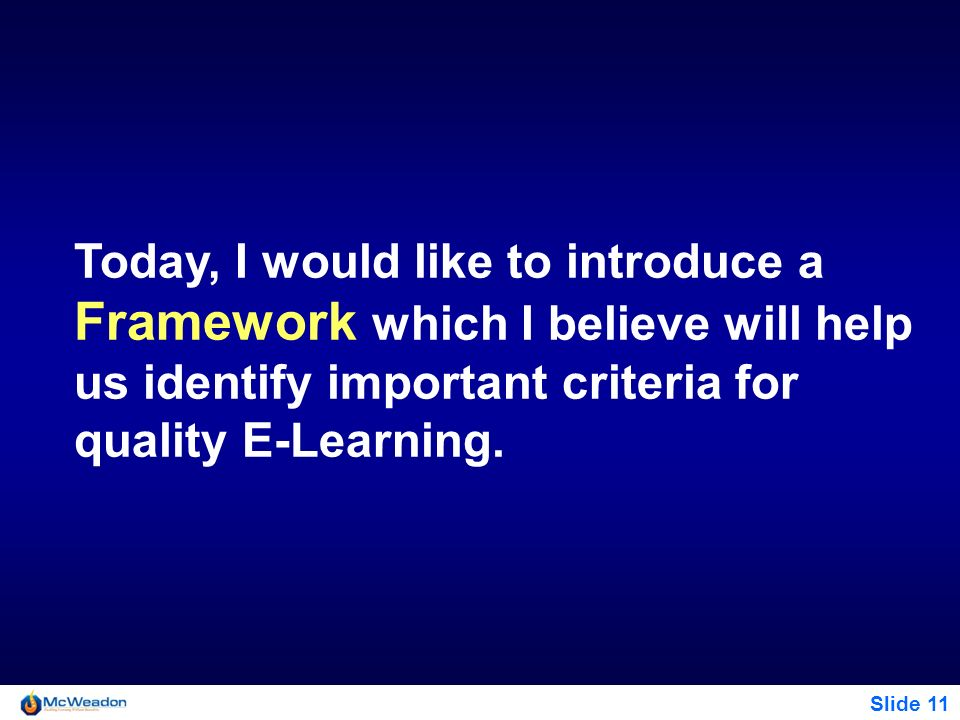 Today, I would like to introduce a Framework which I believe will help us identify important criteria for quality E-Learning.