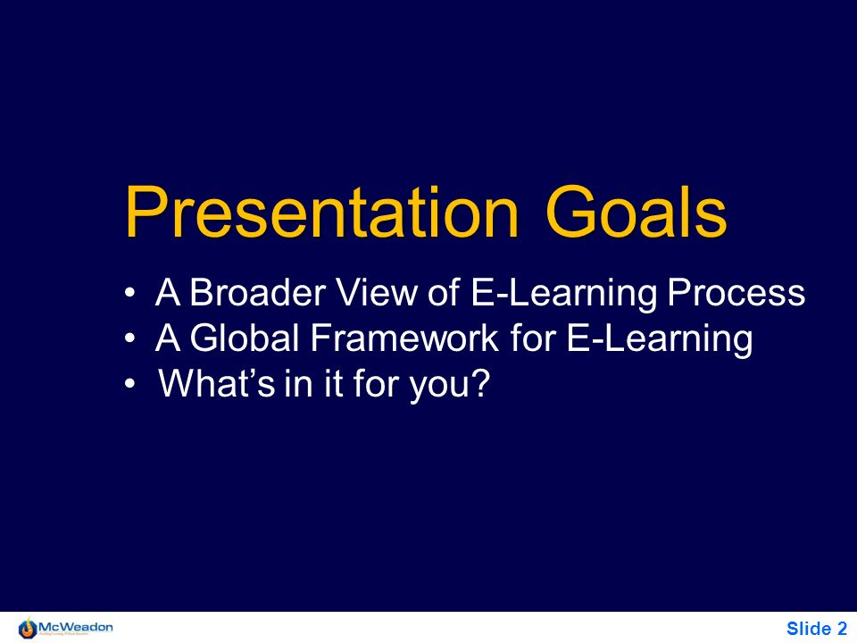 Presentation Goals A Broader View of E-Learning Process