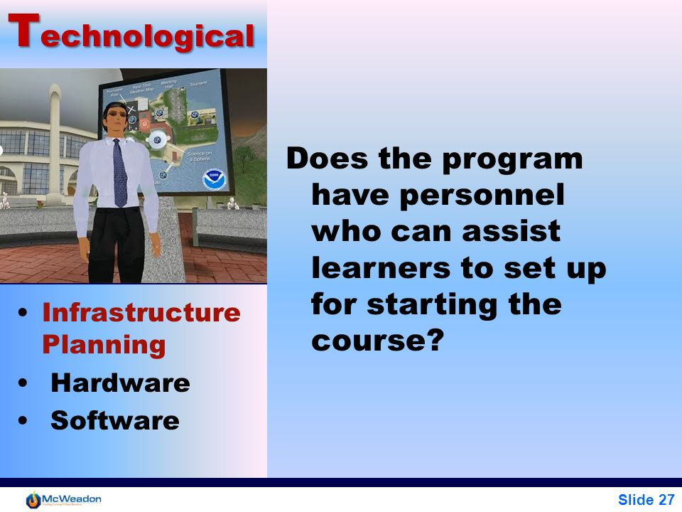 Technological Does the program have personnel who can assist learners to set up for starting the course