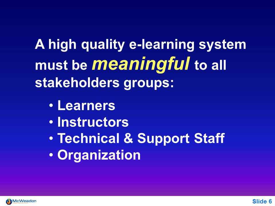 A high quality e-learning system must be meaningful to all stakeholders groups:
