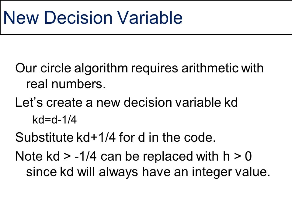 New Decision Variable Our circle algorithm requires arithmetic with real numbers. Let's create a new decision variable kd.