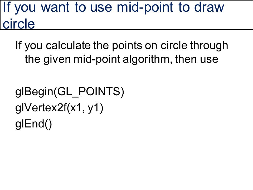If you want to use mid-point to draw circle